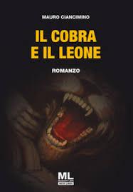 """""""IL COBRA E IL LEONE"""" SCOPRIAMO CON L' AUTORE MAURO CIANCIMINO QUESTO COINVOLGENTE ROMANZO"""